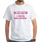 I Prefer Real Estate! White T-Shirt