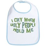 I Cry When Ugly People Hold Me Bib