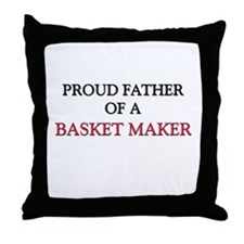 Proud Father Of A BASKET MAKER Throw Pillow