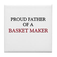 Proud Father Of A BASKET MAKER Tile Coaster