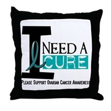 I Need A Cure OVARIAN CANCER Throw Pillow