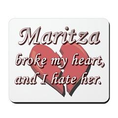 Maritza broke my heart and I hate her Mousepad