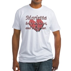 Marietta broke my heart and I hate her Fitted T-Sh