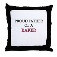 Proud Father Of A BAKER Throw Pillow