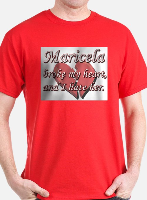 Maricela broke my heart and I hate her T-Shirt