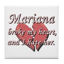 Mariana broke my heart and I hate her Tile Coaster