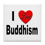 I Love Buddhism Tile Coaster