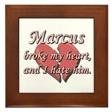 Marcus broke my heart and I hate him Framed Tile