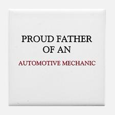 Proud Father Of An AUTOMOTIVE MECHANIC Tile Coaste
