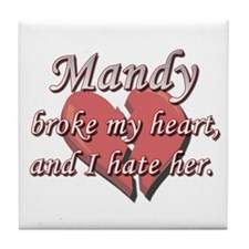 Mandy broke my heart and I hate her Tile Coaster