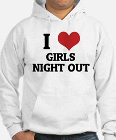 I Love Girls Night Out Hoodie