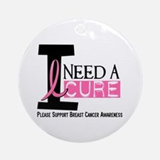 I Need A Cure BREAST CANCER Ornament (Round)