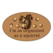I'm As Organized As A Squirrel Oval Decal
