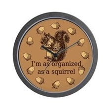 I'm As Organized As A Squirrel Wall Clock