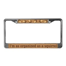 I'm As Organized As A Squirrel License Plate Frame