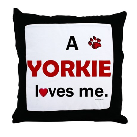 A Yorkie Loves Me Throw Pillow by poochloverstuff