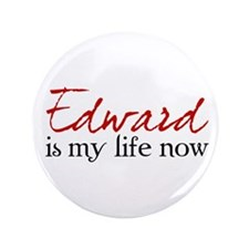 "Edward is my life now 3.5"" Button"