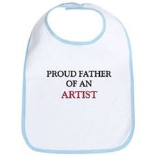 Proud Father Of An ARTIST Bib