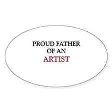 Proud Father Of An ARTIST Oval Sticker