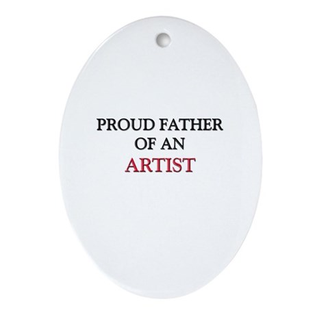 Proud Father Of An ARTIST Oval Ornament