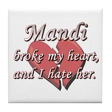 Mandi broke my heart and I hate her Tile Coaster
