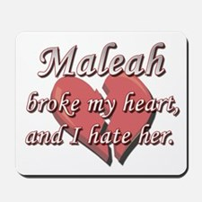 Maleah broke my heart and I hate her Mousepad