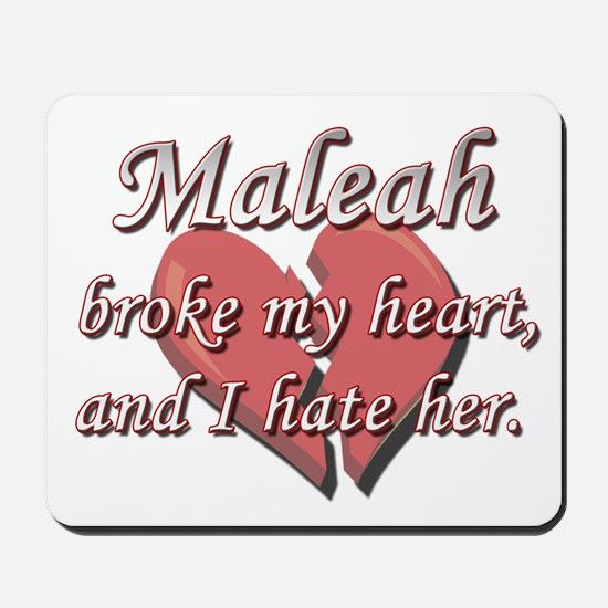 Maleah broke my heart and I hate her Mousepad