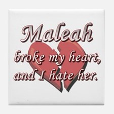 Maleah broke my heart and I hate her Tile Coaster