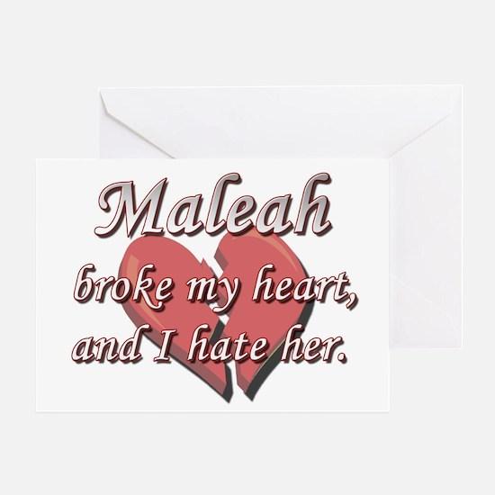 Maleah broke my heart and I hate her Greeting Card