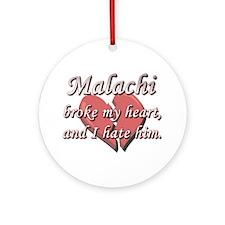 Malachi broke my heart and I hate him Ornament (Ro