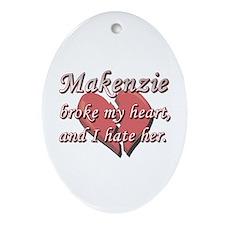Makenzie broke my heart and I hate her Ornament (O