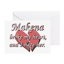 Makena broke my heart and I hate her Greeting Card