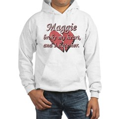 Maggie broke my heart and I hate her Hooded Sweats