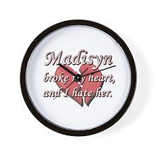 Madisyn broke my heart and I hate her Wall Clock