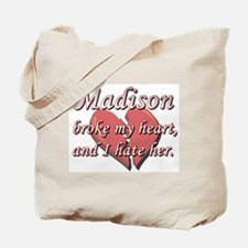 Madison broke my heart and I hate her Tote Bag