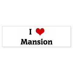 I Love Mansion Bumper Bumper Sticker