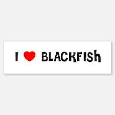 I LOVE BLACKFISH Bumper Bumper Bumper Sticker