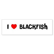 I LOVE BLACKFISH Bumper Bumper Sticker