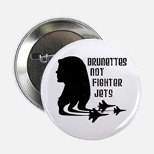 "Brunettes Not Fighter Jets 2 2.25"" Button"