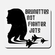 Brunettes Not Fighter Jets 2 Mousepad