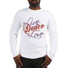 Live, Love, Dance Long Sleeve T-Shirt