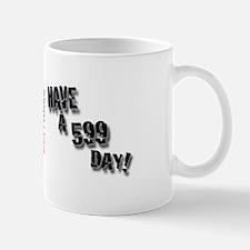 Have a 599 Day! Mug