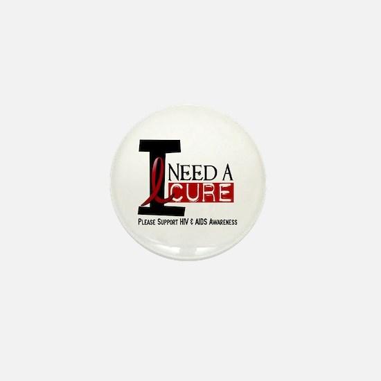 I Need A Cure HIV / AIDS Mini Button