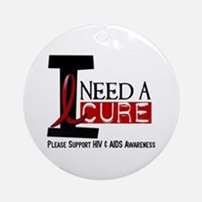 I Need A Cure HIV / AIDS Ornament (Round)