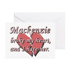 Mackenzie broke my heart and I hate her Greeting C