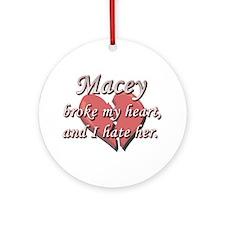 Macey broke my heart and I hate her Ornament (Roun