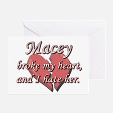 Macey broke my heart and I hate her Greeting Card