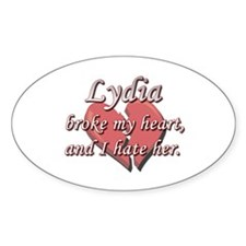 Lydia broke my heart and I hate her Oval Decal