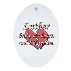 Luther broke my heart and I hate him Ornament (Ova