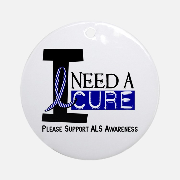 I Need A Cure ALS Ornament (Round)